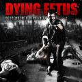Dying Fetus-Descend into Depravity