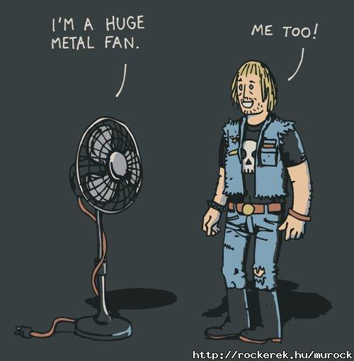 I am a metal fan :)