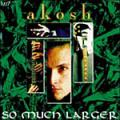 Ákos - So Much Larger