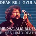Deák Bill Blues Band - MINDHALÁLIG BLUES