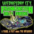 Frankenstein Drag Queens From Planet 13 - 6 Years 6 Feet Under The Influence