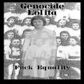 Genocide Lolita - Fuck Equality