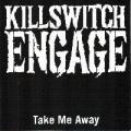 Killswitch Engage - Take Me Away (Single)