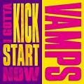 Vamps - I GOTTA KICK START NOW  -kislemez-